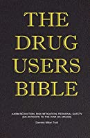 The Drug Users Bible: Harm Reduction, Risk Mitigation, Personal Safety