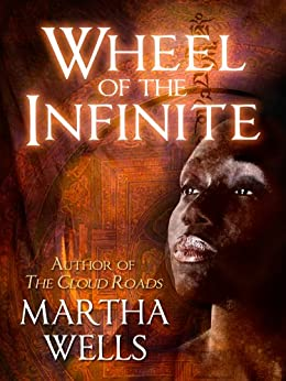 Wheel of the Infinite by [Wells, Martha]