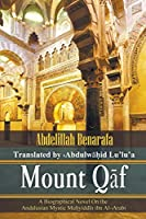 Mount Qāf: A Biographical Novel on the Andalusian Mystic Muḥyiddīn Ibn Al-͑arabi