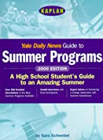 YALE DAILY NEWS GUIDE TO SUMMER PROGRAMS 2000 (Kaplan Yale Daily News Guide to Summer Programs)