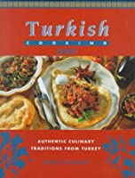 Turkish Cooking: Authentic Culinary Traditions from Turkey