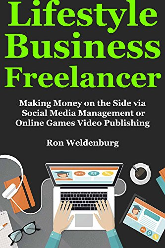 Lifestyle Business Freelancer: Making Money on the Side via Social Media Management or Online Games Video Publishing (English Edition)
