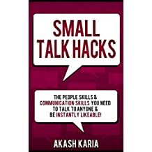 Small Talk Hacks: The People Skills & Communication Skills You Need to Talk to Anyone and be Instantly Likeable