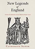 New Legends of England: Forms of Community in Late Medieval Saints' Lives (The Middle Ages Series)