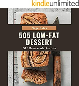 Oh! 505 Homemade Low-Fat Dessert Recipes: A Homemade Low-Fat Dessert Cookbook to Fall In Love With (English Edition)