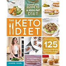 The Keto Diet: The Complete Guide to a High-Fat Diet, with More Than 125 Delectable Recipes and Meal Plans to Shed Weight, Heal Your Body, and Regain Confidence