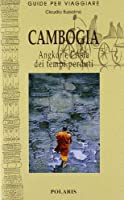 Cambogia. Angkor e l'Asia dei tempi perduti