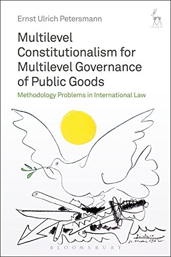 Download Multilevel Constitutionalism for Multilevel Governance of Public Goods: Methodology Problems in International Law 1509909125