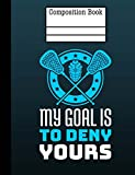 Lacrosse - My Goal Is to Deny Yours Composition Notebook - Wide Ruled: 7.44 X 9.69 - 200 Pages