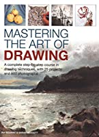 Mastering the Art of Drawing: A complete step-by-step course in drawing techniques, with 25 projects and 800 photographs
