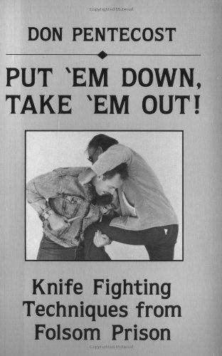 Put 'Em Down, Take 'Em Out: Knife Fighting Techniques from Folsom Prison