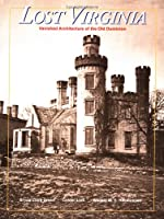 Lost Virginia: Vanished Architecture of the Old Dominion