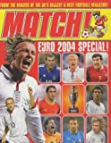 Match Euro 2004: From the Makers of the UK's Biggest & Best Football Magazine
