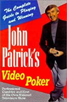 John Patrick's Video Poker: The Complete Guide to Playing and Winning