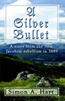 A Silver Bullet: A Story from the First Jacobite Rebellion in 1689