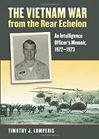 The Vietnam War from the Rear Echelon: An Intelligence Officer's Memoir, 1972-1973 (Modern War Studies)