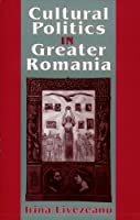 Cultural Politics in Greater Romania: Regionalism, Nation Building, and Ethnic Struggle, 1918-1930