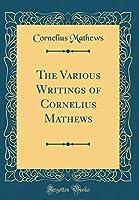 The Various Writings of Cornelius Mathews (Classic Reprint)