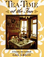 Tea-Time at the Inn: A Country Inn Cookbook