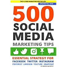 500 Social Media Marketing Tips: Essential Advice, Hints and Strategy for Business: Facebook, Twitter, Pinterest, Youtube, Instagram, Snapchat, Linkedin, and More!