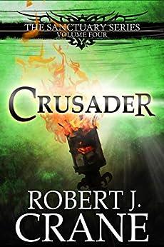 Crusader (The Sanctuary Series Book 4) by [Crane, Robert J.]
