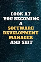 look at you becoming a Software development manager and shit: Funny Software development manager Notebook look at you becoming Software development manager and shit: lined notebook 6x9 110 pages Amazing gift for students