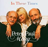 In These Times by PETER PAUL & MARY (2004-02-24)