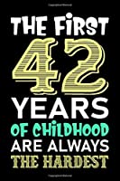 The First 42 Years Of Childhood Are Always The Hardest: 42th Birthday Vintage Gift, 42th Birthday Gift For 42 Years Old Men and Women born in October - 42th Birthday Gifts Notebook for Him and Her - 120 page, Lined, 6x9 (15.2 x 22.9 cm)