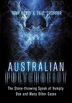 Australian Poltergeist: The Stone-throwing Spook of Humpty Doo and Many Other Cases by [Healy, Tony, Cropper, Paul]