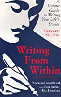 Writing from Within: A Unique Guide to Writing Your Life's Stories