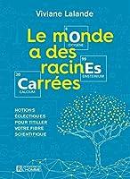 Le Monde a Des Racines Carrees: Notions Eclectiques Pour Titiller Votre Fibre Scientifique