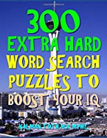 300 Extra Hard Word Search Puzzles To Boost  Your IQ: Be Smarter & Live Longer