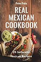 Real Mexican Cookbook: 20 Authentic Mexican Recipes