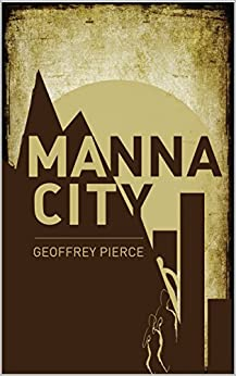 Manna City: A Post-Apocalyptic Survival Thriller by [Pierce, Geoffrey]