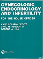 Gynecologic Endocrinology and Infertility for the House Officer (House Officer Series)