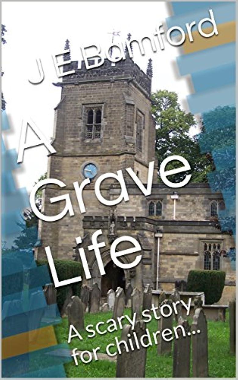 キッチン断片りA Grave Life: A scary story for children and teens. (English Edition)