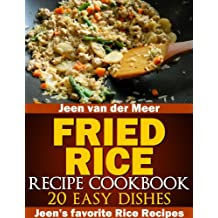 Fried Rice Recipe Cookbook: 20 Easy Dishes (Jeen's favorite Rice Recipes Book 2)