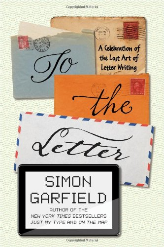 Download To the Letter: A Celebration of the Lost Art of Letter Writing 1592408354