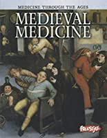 Medieval Medicine (Medicine Through the Ages)