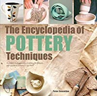 The Encyclopedia of Pottery Techniques: A unique visual directory of pottery techniques, with guidance on how to use them