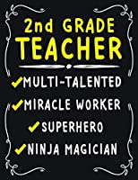 2nd Grade Teacher Multi-Talented Miracle Worker  Superhero  Ninja Magician: 2nd Grade Teacher Weekly Monthly 2020 Planner Organizer,Calendar Schedule,Inspirational Quotes  Includes Quotes & Holidays