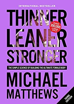 Thinner Leaner Stronger: The Simple Science of Building the Ultimate Female Body (Muscle for Life Book 2) by [Matthews, Michael]