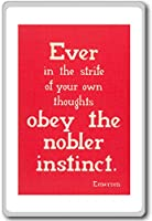 Ever In The Strife Of Your Own Thoughts Obey The Nobler Instinct. Emerson - Motivational Quotes Fridge Magnet - ?????????