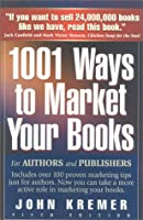 1001 Ways to Market Your Books: For Authors and Publishers : Includes over 100 Proven Marketing Tips Just for Authors. Now You Can Take a More Active Role in Marketing Your Books