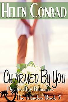 Charmed By You (The Islanders- Destiny Bay Romances Book 5) by [Conrad, Helen]