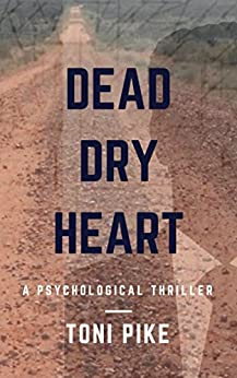 Dead Dry Heart: A psychological thriller by [Pike, Toni]
