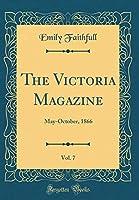 The Victoria Magazine, Vol. 7: May-October, 1866 (Classic Reprint)