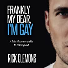 Frankly My Dear I'm Gay: A Late Bloomers Guide to Coming Out: 400