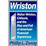 Wriston: Walter Wriston, Citibank and the Rise and Fall of American Financial Supremacy