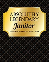 Absolutely Legendary Janitor: 16 Month Planner 2018 - 2019